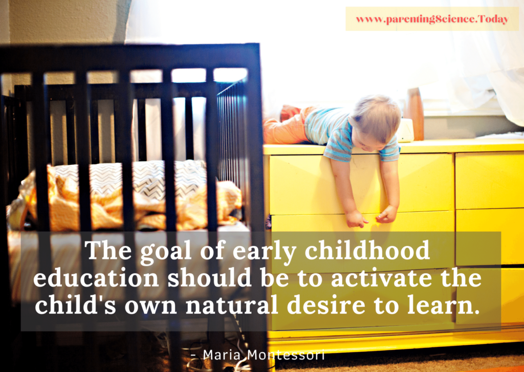 The goal of early childhood education should be to activate the child's own natural desire to learn.