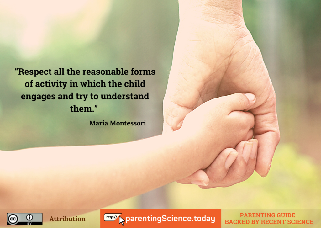 Respect all the reasonable forms of activity in which the child engages and try to understand them - Maria Montessori