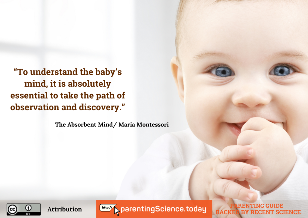 To understand the baby's mind, it is absolutely essential to take the path of observation and discovery - Maria Montessori